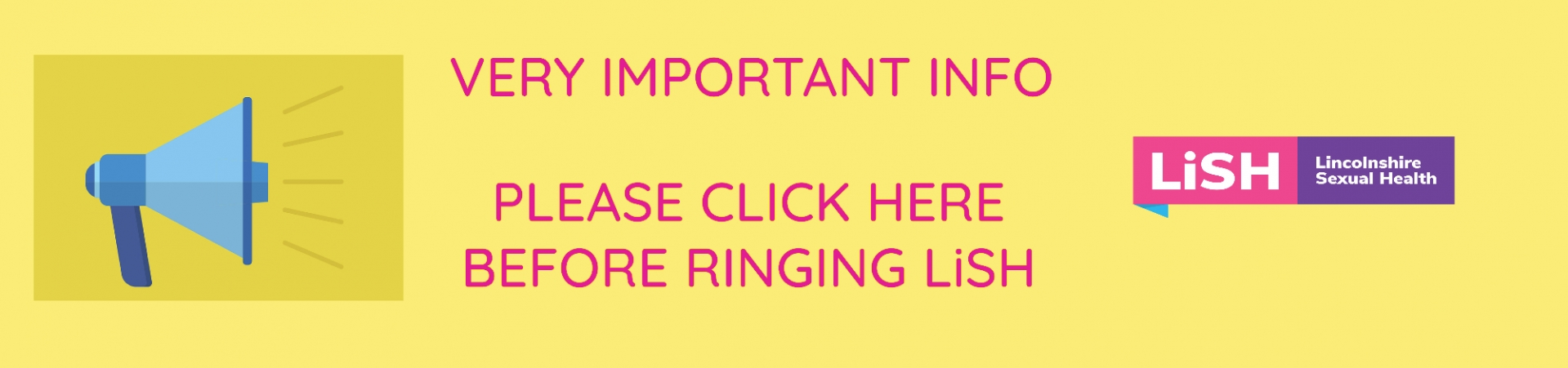 Please follow this link for important information before ringing LiSH